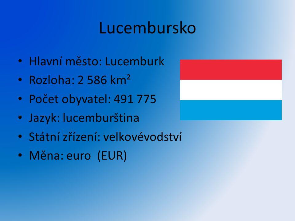 Lucembursko Hlavní město: Lucemburk Rozloha: 2 586 km² Počet obyvatel: 491 775 Jazyk: lucemburština Státní zřízení: velkovévodství Měna: euro (EUR)