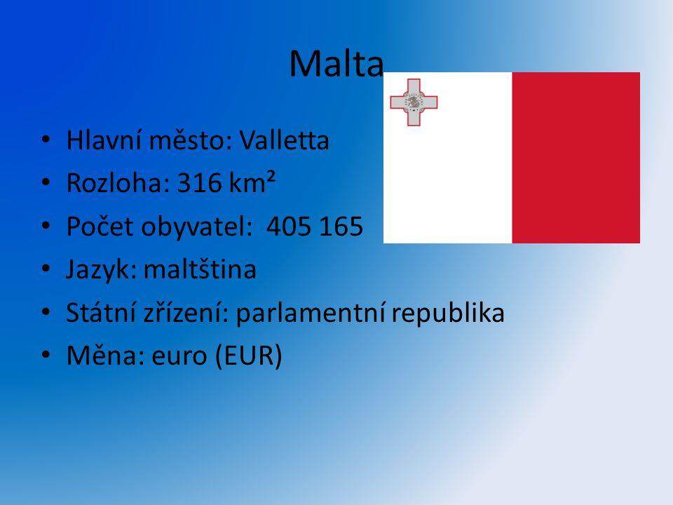 Malta Hlavní město: Valletta Rozloha: 316 km² Počet obyvatel: 405 165 Jazyk: maltština Státní zřízení: parlamentní republika Měna: euro (EUR)