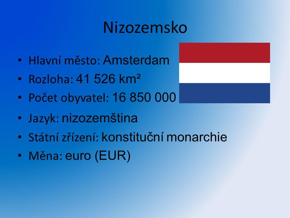 Nizozemsko Hlavní město: Amsterdam Rozloha: 41 526 km² Počet obyvatel: 16 850 000 Jazyk: n izozemština Státní zřízení: konstituční monarchie Měna: eur