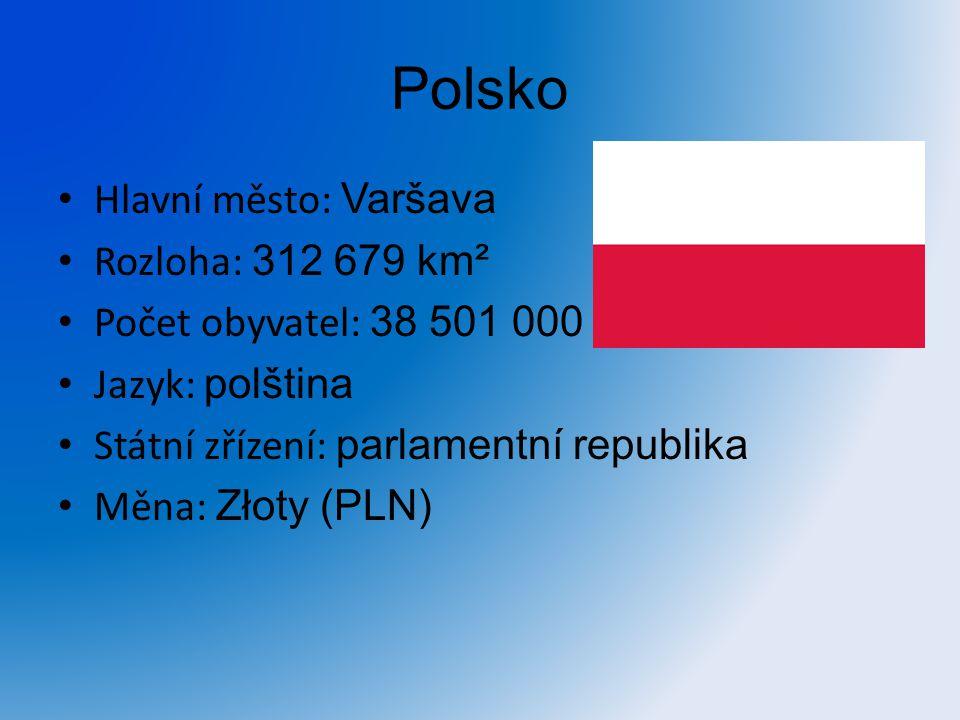 Polsko Hlavní město: Varšava Rozloha: 312 679 km² Počet obyvatel: 38 501 000 Jazyk: polština Státní zřízení: parlamentní republika Měna: Złoty (PLN)