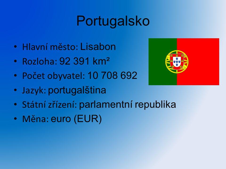 Portugalsko Hlavní město: Lisabon Rozloha: 92 391 km² Počet obyvatel: 10 708 692 Jazyk: portugalština Státní zřízení: parlamentní republika Měna: euro