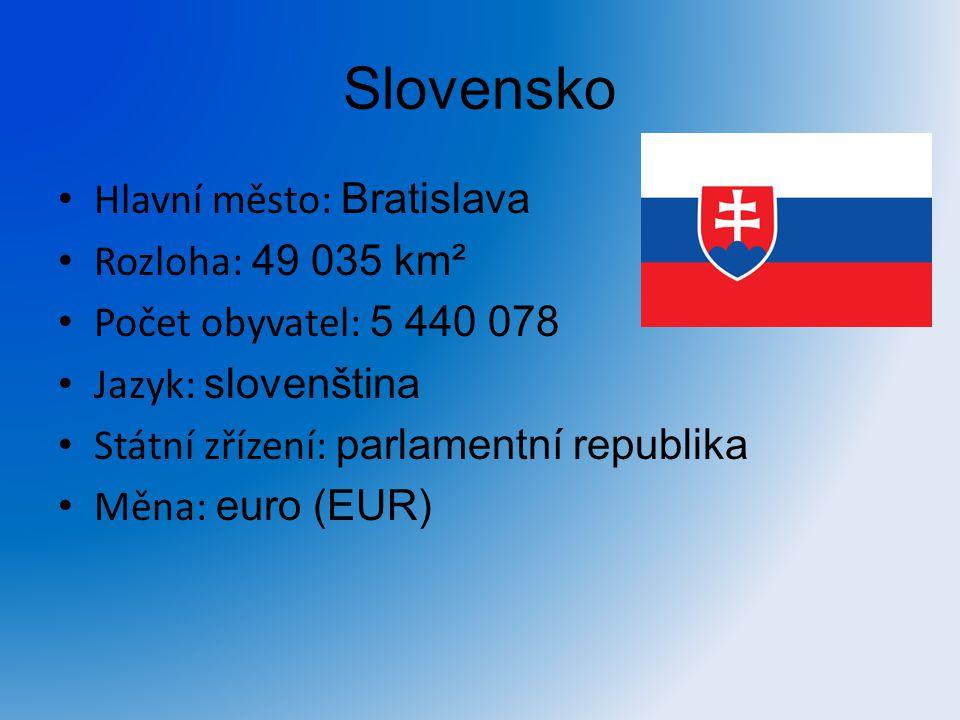 Slovensko Hlavní město: Bratislava Rozloha: 49 035 km² Počet obyvatel: 5 440 078 Jazyk: slovenština Státní zřízení: parlamentní republika Měna: euro (