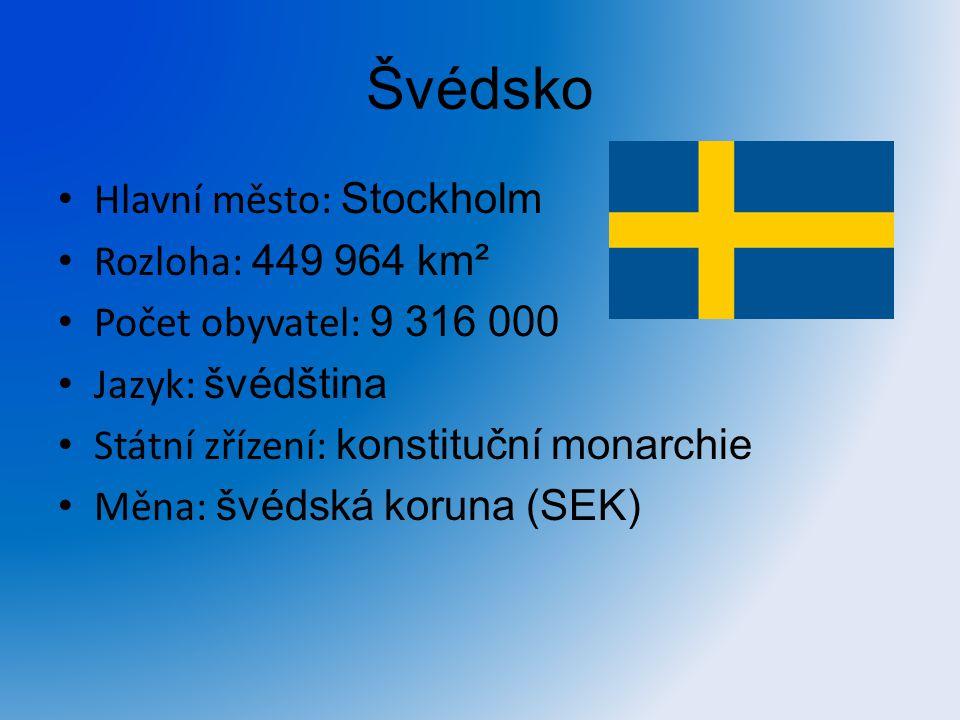 Švédsko Hlavní město: Stockholm Rozloha: 449 964 km² Počet obyvatel: 9 316 000 Jazyk: švédština Státní zřízení: konstituční monarchie Měna: švédská ko