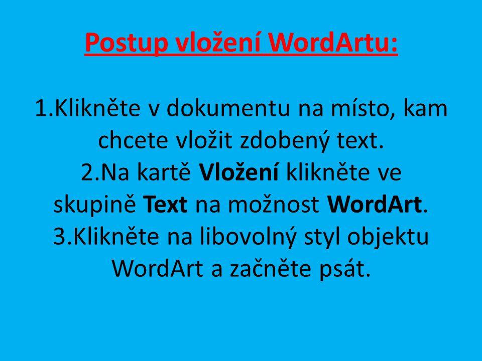 Postup vložení WordArtu: 1.Klikněte v dokumentu na místo, kam chcete vložit zdobený text. 2.Na kartě Vložení klikněte ve skupině Text na možnost WordA