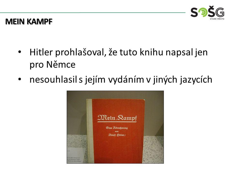 Hitler prohlašoval, že tuto knihu napsal jen pro Němce nesouhlasil s jejím vydáním v jiných jazycích MEIN KAMPF