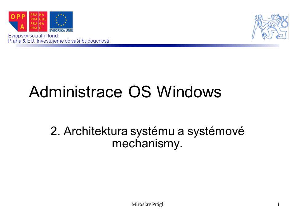 Evropský sociální fond Praha & EU: Investujeme do vaší budoucnosti 2. Architektura systému a systémové mechanismy. Administrace OS Windows 1Miroslav P