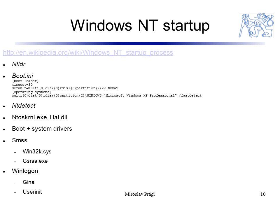 Windows NT startup 10 http://en.wikipedia.org/wiki/Windows_NT_startup_process Ntldr Boot.ini [boot loader] timeout=30 default=multi(0)disk(0)rdisk(0)p