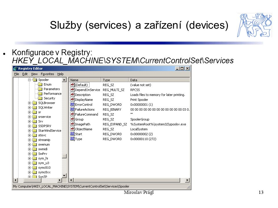 Služby (services) a zařízení (devices) 13 Konfigurace v Registry: HKEY_LOCAL_MACHINE\SYSTEM\CurrentControlSet\Services 13Miroslav Prágl