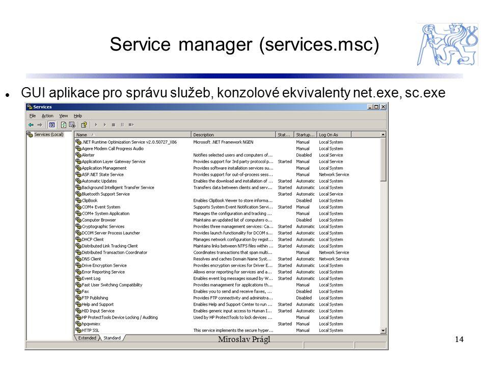 Service manager (services.msc) 14 GUI aplikace pro správu služeb, konzolové ekvivalenty net.exe, sc.exe 14Miroslav Prágl
