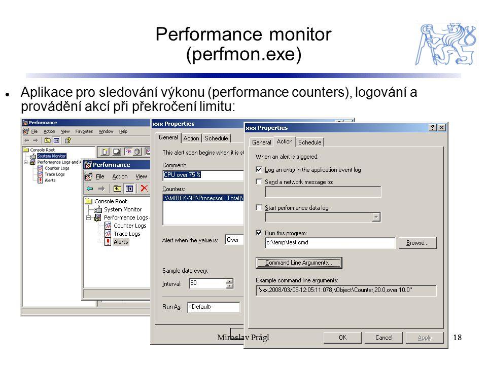 Performance monitor (perfmon.exe) 18 Aplikace pro sledování výkonu (performance counters), logování a provádění akcí při překročení limitu: 18Miroslav Prágl