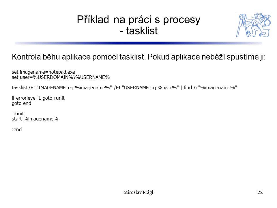 Příklad na práci s procesy - tasklist 22 Kontrola běhu aplikace pomocí tasklist. Pokud aplikace neběží spustíme ji: set imagename=notepad.exe set user