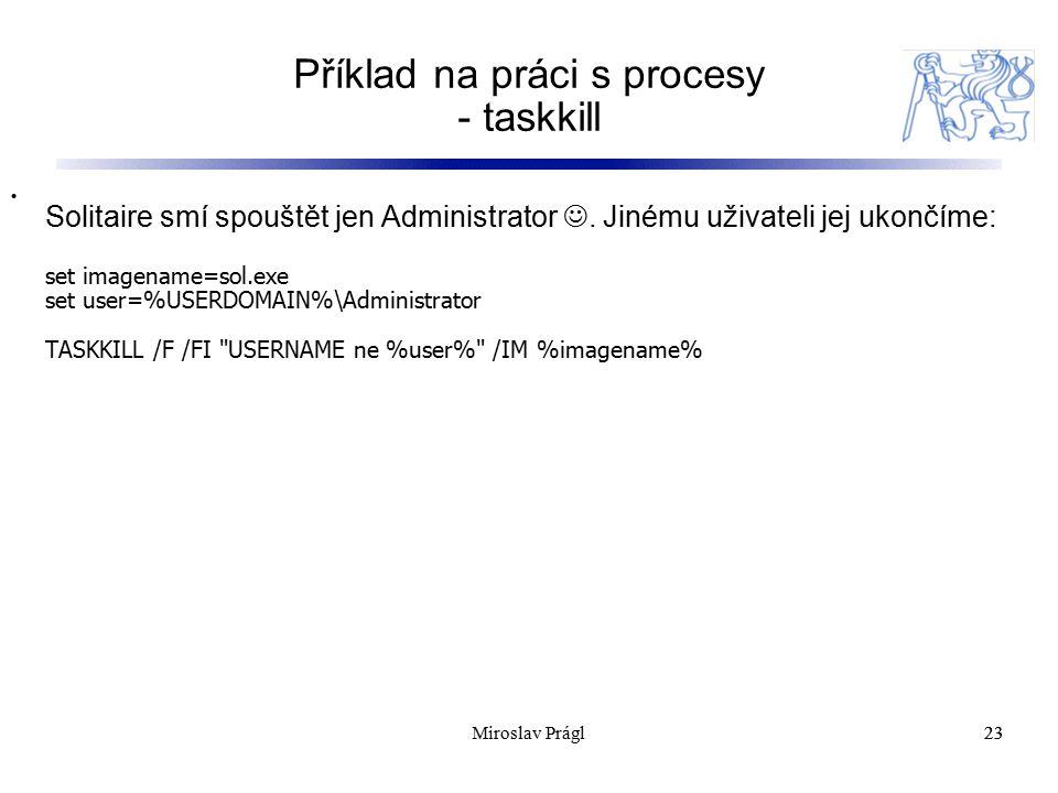 Příklad na práci s procesy - taskkill 23 Solitaire smí spouštět jen Administrator. Jinému uživateli jej ukončíme: set imagename=sol.exe set user=%USER