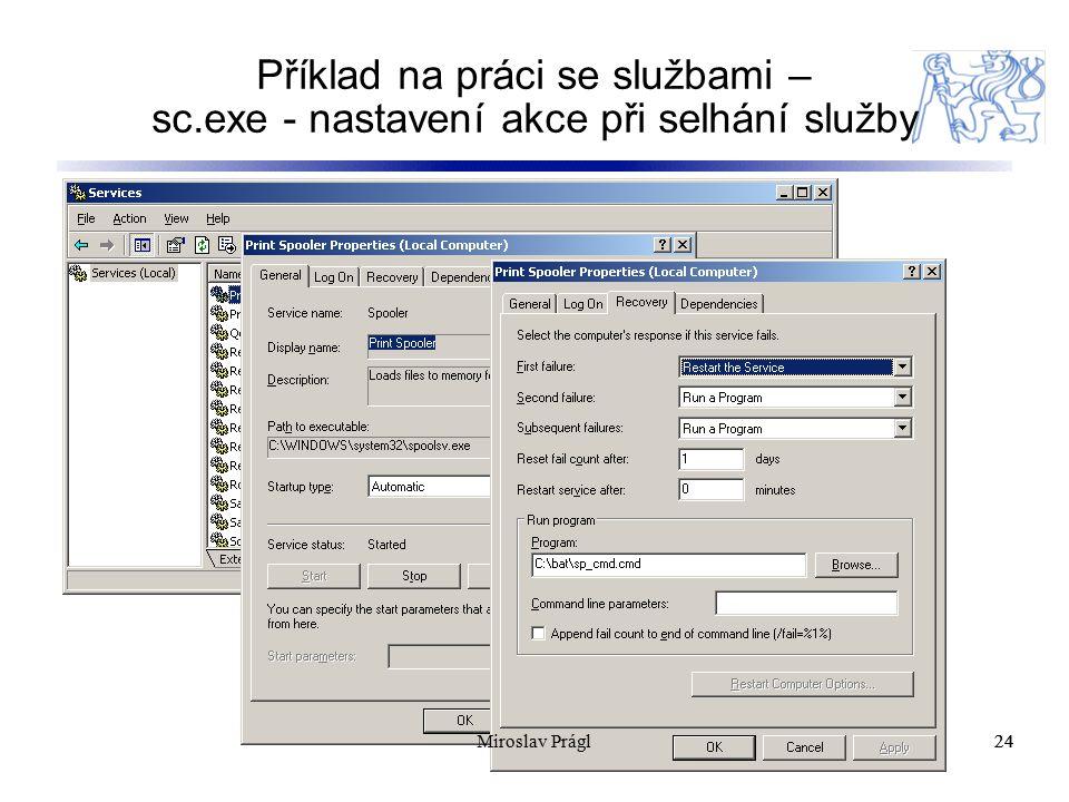 Příklad na práci se službami – sc.exe - nastavení akce při selhání služby 24 Miroslav Prágl