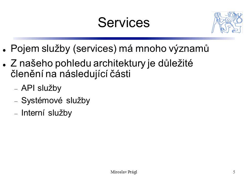 Services 5 Pojem služby (services) má mnoho významů Z našeho pohledu architektury je důležité členění na následující části  API služby  Systémové služby  Interní služby Miroslav Prágl