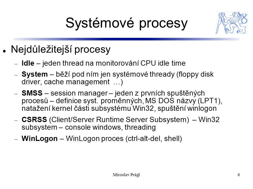 Systémové procesy 6 Nejdůležitejší procesy  Idle – jeden thread na monitorování CPU idle time  System – běží pod ním jen systémové thready (floppy disk driver, cache management …)  SMSS – session manager – jeden z prvních spuštěných procesů – definice syst.