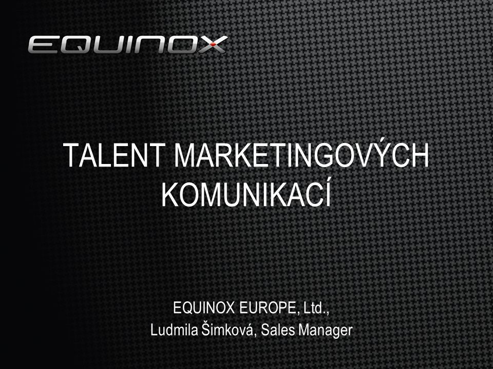 TALENT MARKETINGOVÝCH KOMUNIKACÍ EQUINOX EUROPE, Ltd., Ludmila Šimková, Sales Manager