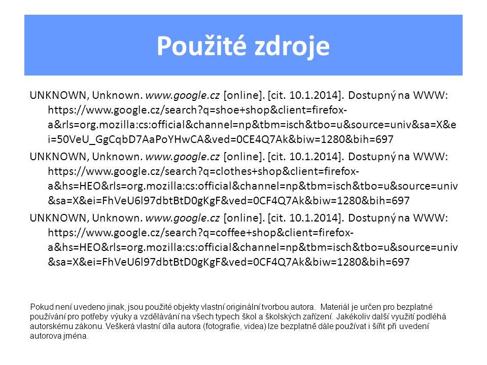 Použité zdroje UNKNOWN, Unknown. www.google.cz [online]. [cit. 10.1.2014]. Dostupný na WWW: https://www.google.cz/search?q=shoe+shop&client=firefox- a