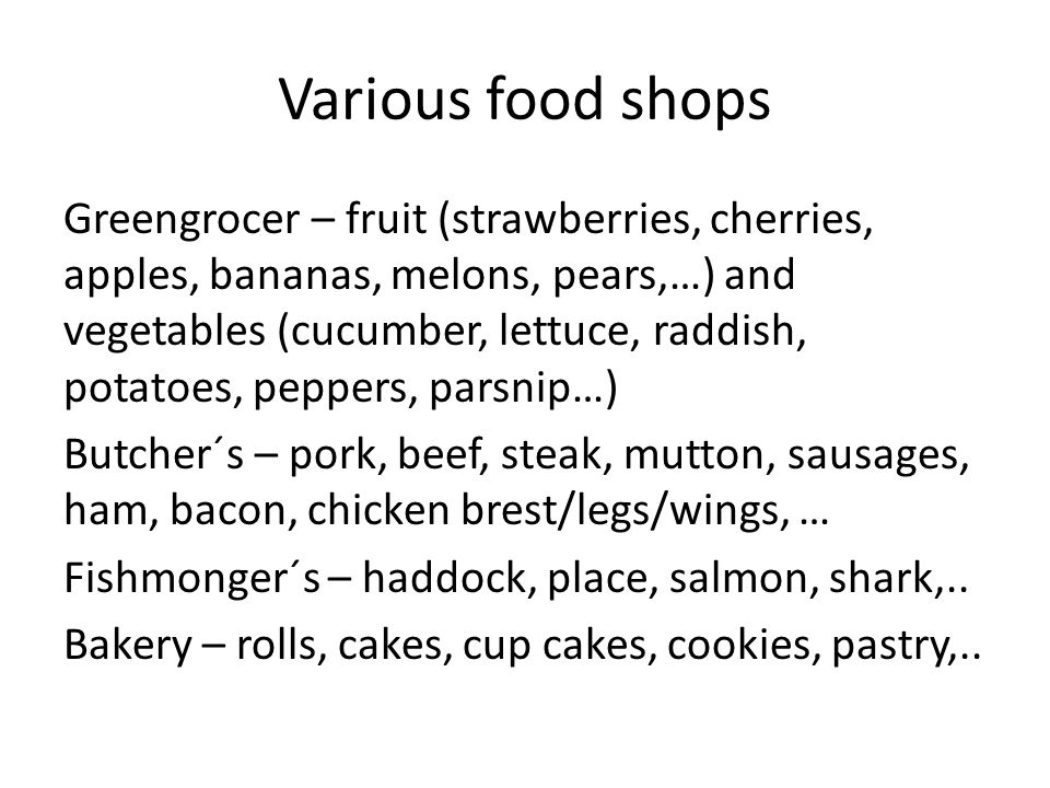 Various food shops Greengrocer – fruit (strawberries, cherries, apples, bananas, melons, pears,…) and vegetables (cucumber, lettuce, raddish, potatoes