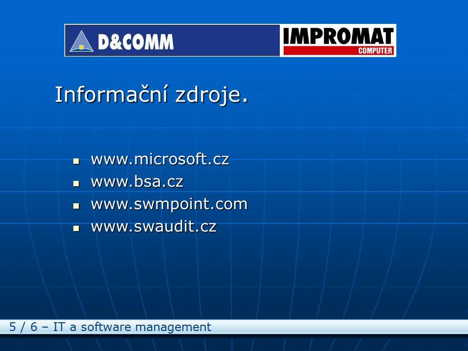 Informační zdroje. 5 / 6 – IT a software management www.microsoft.cz www.microsoft.cz www.bsa.cz www.bsa.cz www.swmpoint.com www.swmpoint.com www.swau