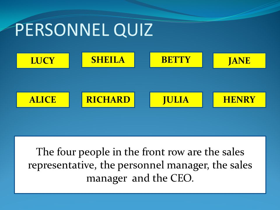 PERSONNEL QUIZ The four people in the front row are the sales representative, the personnel manager, the sales manager and the CEO. LUCY SHEILABETTY J
