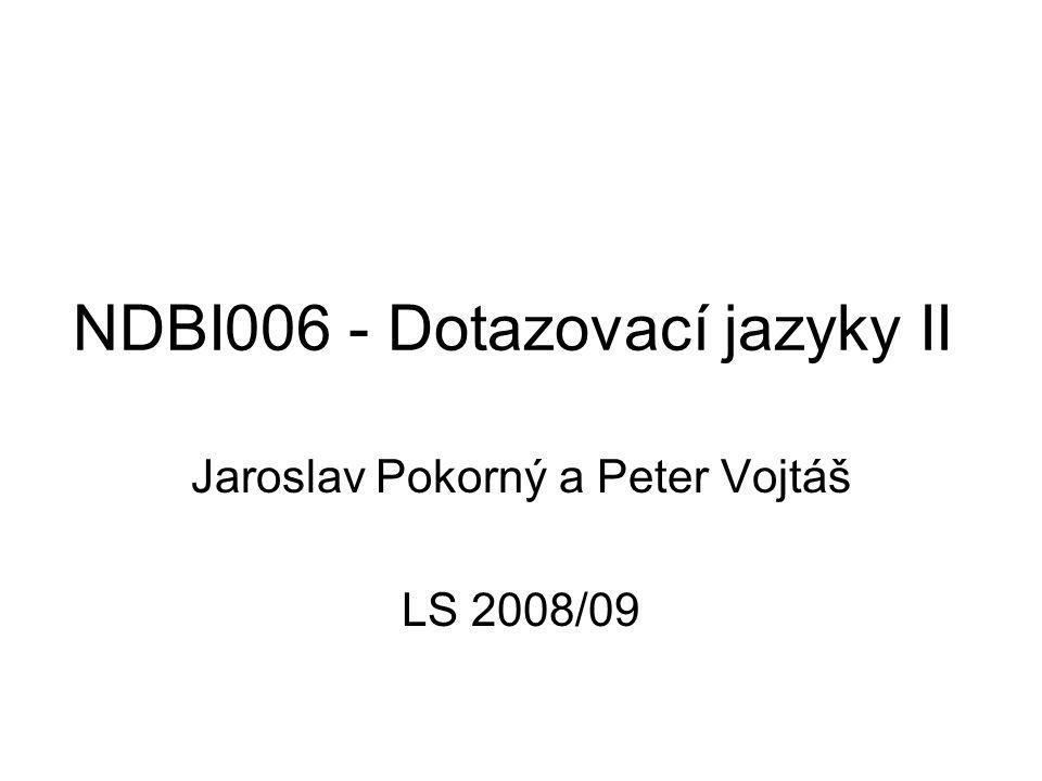 NDBI006 - Dotazovací jazyky II Jaroslav Pokorný a Peter Vojtáš LS 2008/09