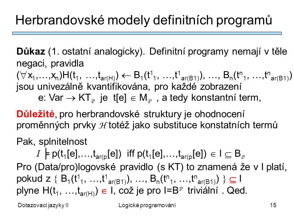 Dotazovací jazyky IILogické programování15 Herbrandovské modely definitních programů Důkaz (1.