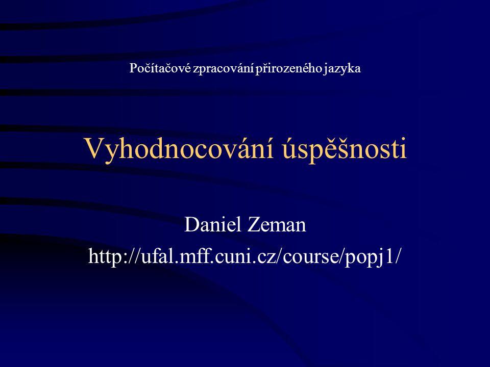 Vyhodnocování úspěšnosti Daniel Zeman http://ufal.mff.cuni.cz/course/popj1/ Počítačové zpracování přirozeného jazyka