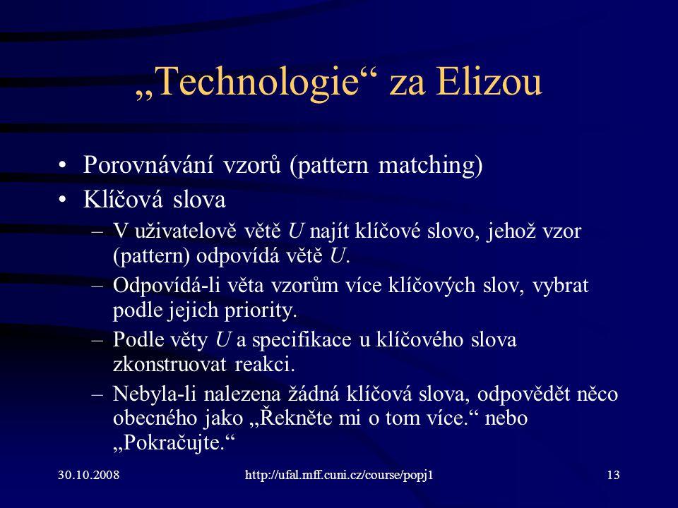 """30.10.2008http://ufal.mff.cuni.cz/course/popj113 """"Technologie"""" za Elizou Porovnávání vzorů (pattern matching) Klíčová slova –V uživatelově větě U nají"""