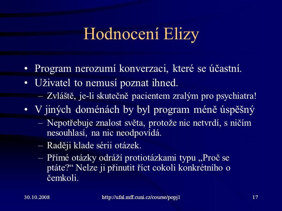 30.10.2008http://ufal.mff.cuni.cz/course/popj117 Hodnocení Elizy Program nerozumí konverzaci, které se účastní. Uživatel to nemusí poznat ihned. –Zvlá