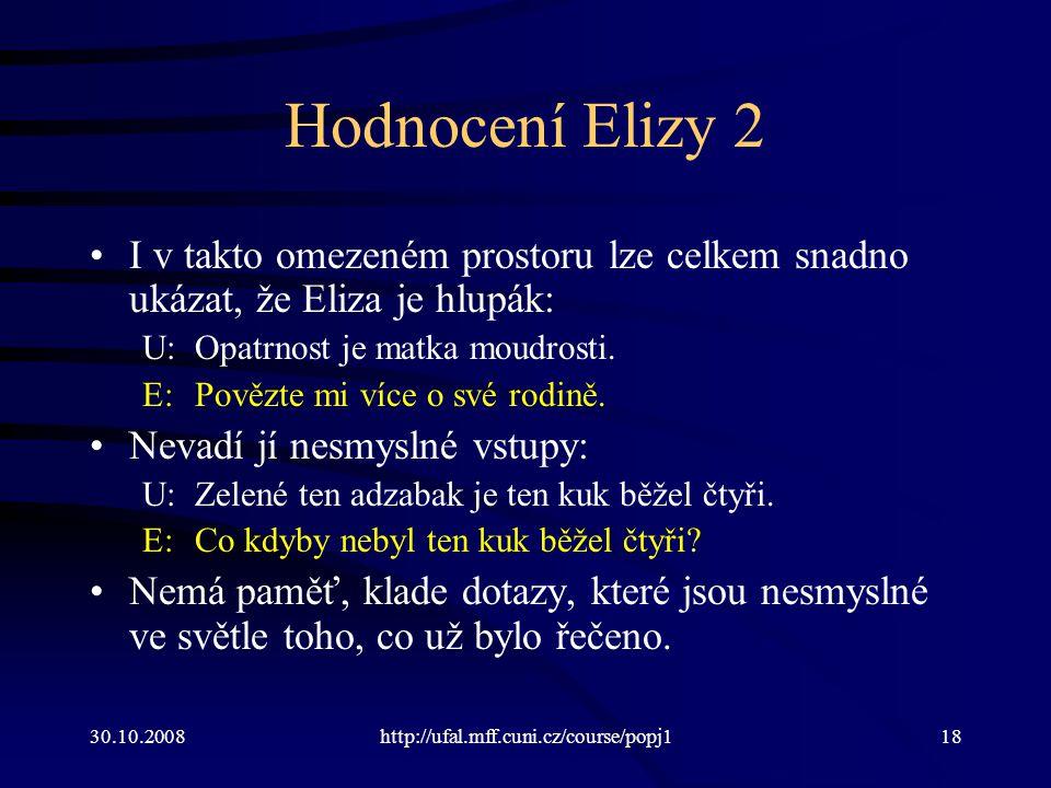 30.10.2008http://ufal.mff.cuni.cz/course/popj118 Hodnocení Elizy 2 I v takto omezeném prostoru lze celkem snadno ukázat, že Eliza je hlupák: U:Opatrno