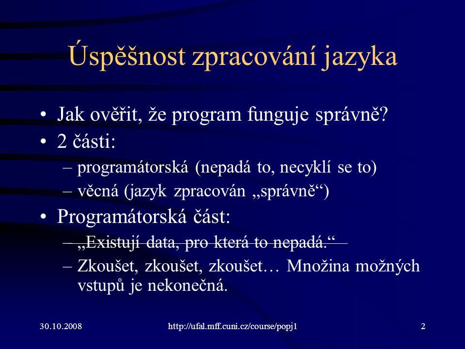 30.10.2008http://ufal.mff.cuni.cz/course/popj12 Úspěšnost zpracování jazyka Jak ověřit, že program funguje správně? 2 části: –programátorská (nepadá t