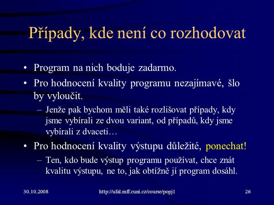 30.10.2008http://ufal.mff.cuni.cz/course/popj126 Případy, kde není co rozhodovat Program na nich boduje zadarmo. Pro hodnocení kvality programu nezají