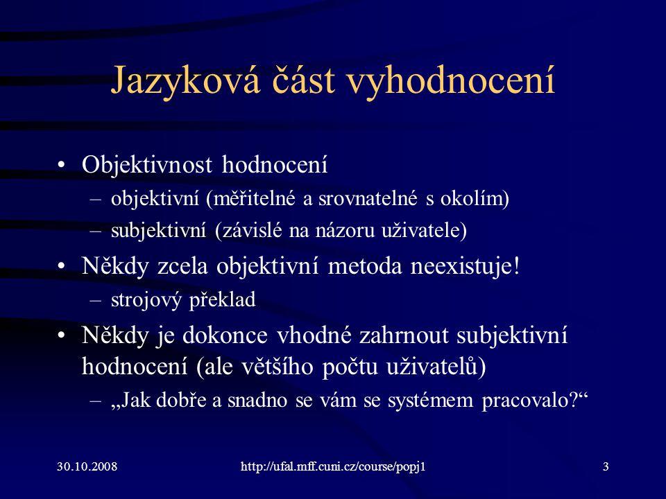 30.10.2008http://ufal.mff.cuni.cz/course/popj14 Černá a skleněná skříňka Máme možnost vidět dovnitř systému.