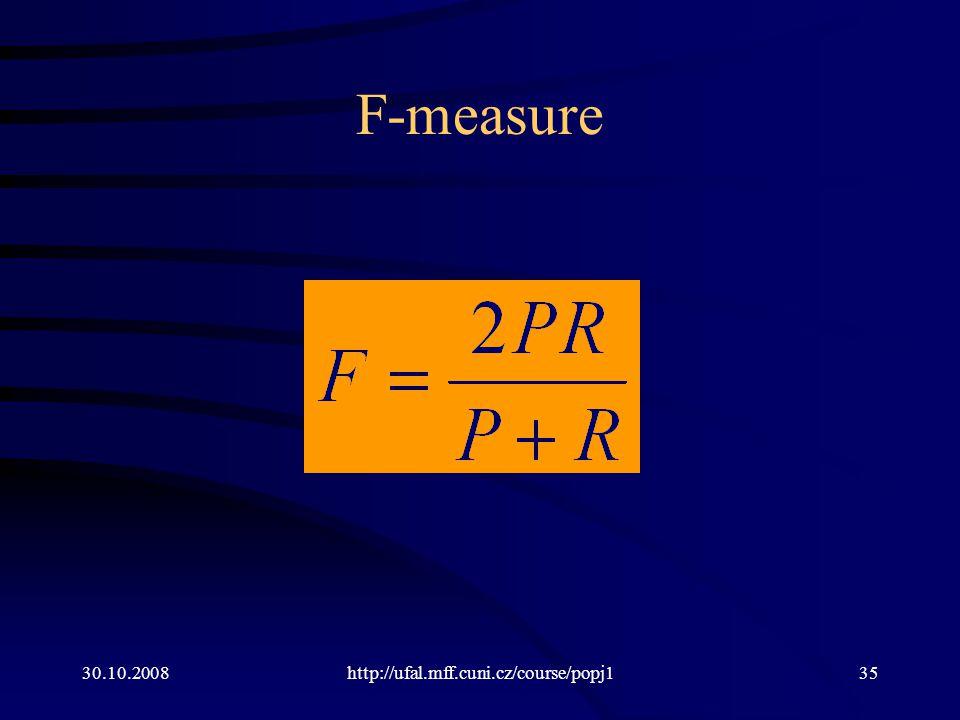 30.10.2008http://ufal.mff.cuni.cz/course/popj135 F-measure