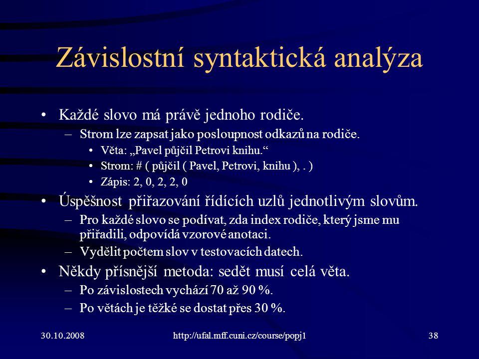 30.10.2008http://ufal.mff.cuni.cz/course/popj138 Závislostní syntaktická analýza Každé slovo má právě jednoho rodiče. –Strom lze zapsat jako posloupno