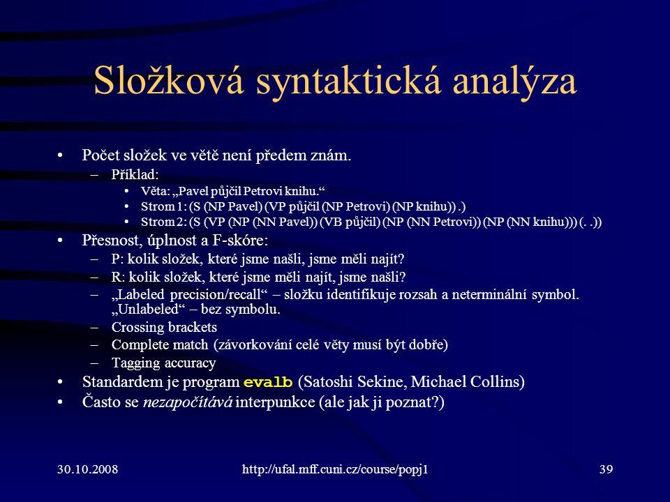 30.10.2008http://ufal.mff.cuni.cz/course/popj139 Složková syntaktická analýza Počet složek ve větě není předem znám.