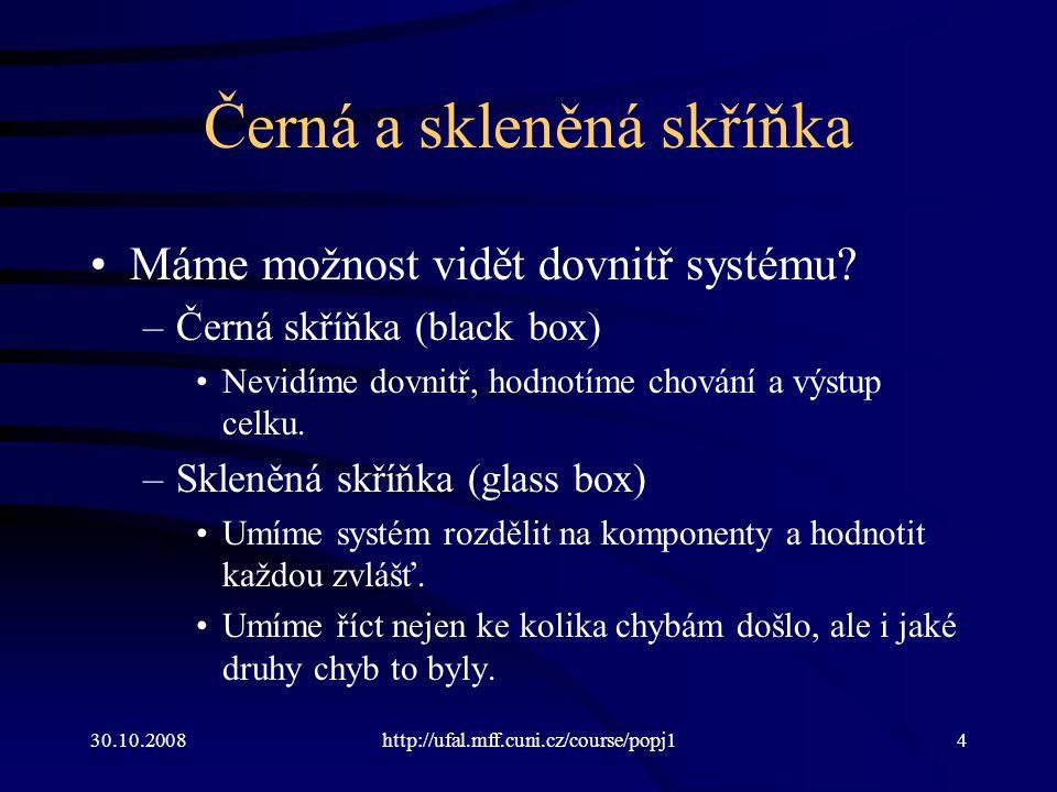 30.10.2008http://ufal.mff.cuni.cz/course/popj15 Příklad černé skříňky Program pro zodpovídání dotazů na databázi –Hodnotíme správnost odpovědí.