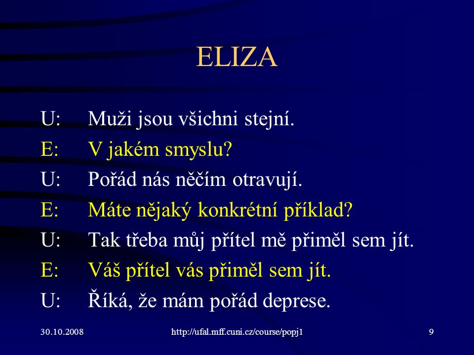 30.10.2008http://ufal.mff.cuni.cz/course/popj19 ELIZA U:Muži jsou všichni stejní.