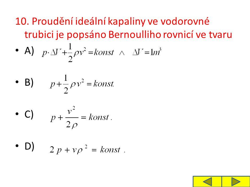 10. Proudění ideální kapaliny ve vodorovné trubici je popsáno Bernoulliho rovnicí ve tvaru A) B) C) D)