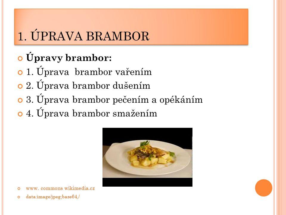 Ú PRAVA BRAMBOR VAŘENÍM Charakteristika: Vaření brambor – přílohové (měsíčky) vaření je ze zdravotního hlediska nejvhodnější způsob vaření brambor,příloha je nejsnáze stravitelná, z biologického hlediska je nejlepší 1.vaření v páře nebo 2.