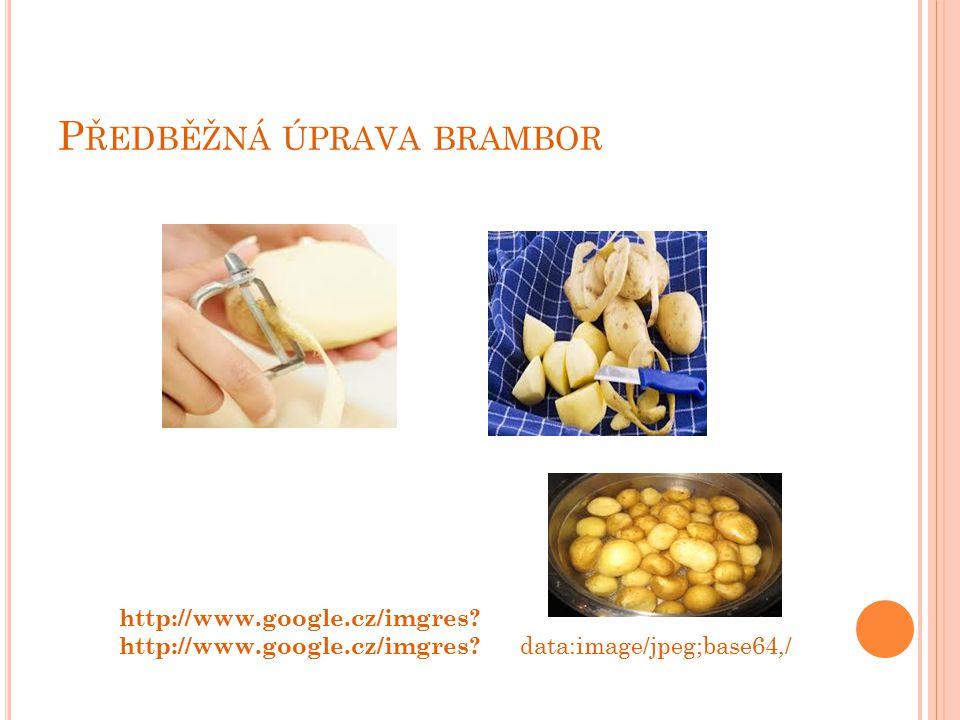 P ODÁVÁNÍ VAŘENÝCH BRAMBOR Uvařené brambory podáváme jako přílohu: k masitým pokrmům zeleninovým pokrmům pokrmům ze sýrů a vajec Uvařené brambory podáváme posypané nasekanou petrželovou natí, pažitkou a jinými zelenými natěmi.