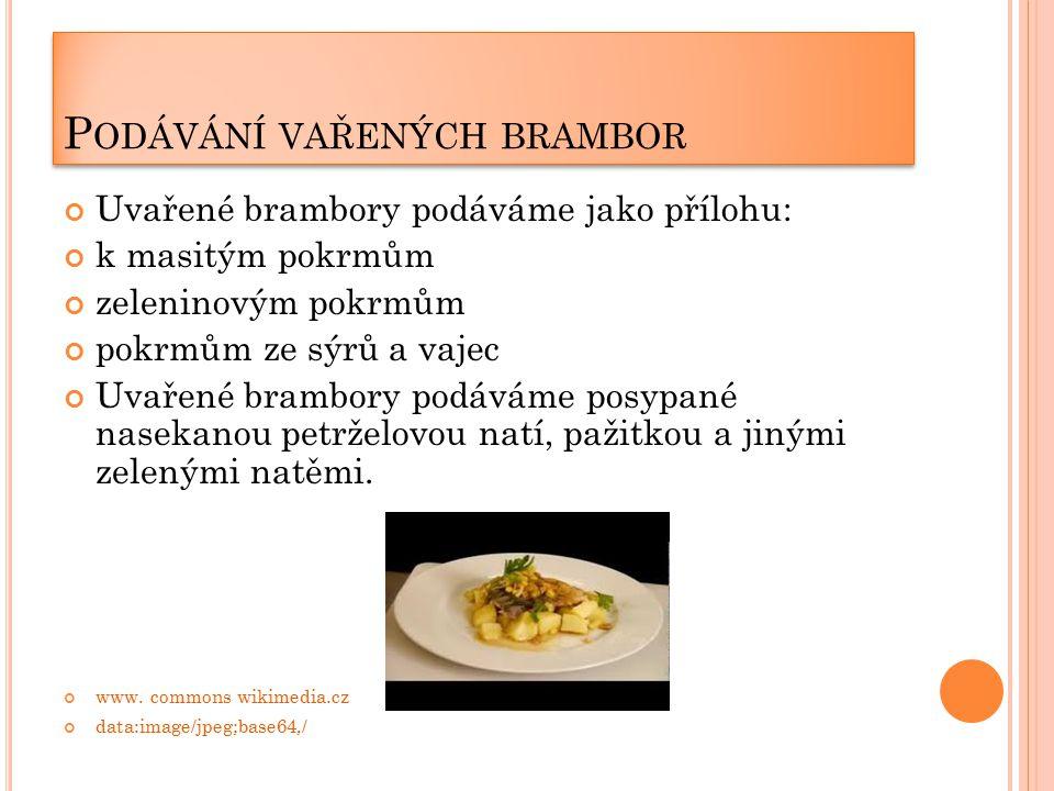 B RAMBOROVÁ KAŠE Technologický postup : očištěné, oloupané a omyté brambory uvaříme v osolené vodě.