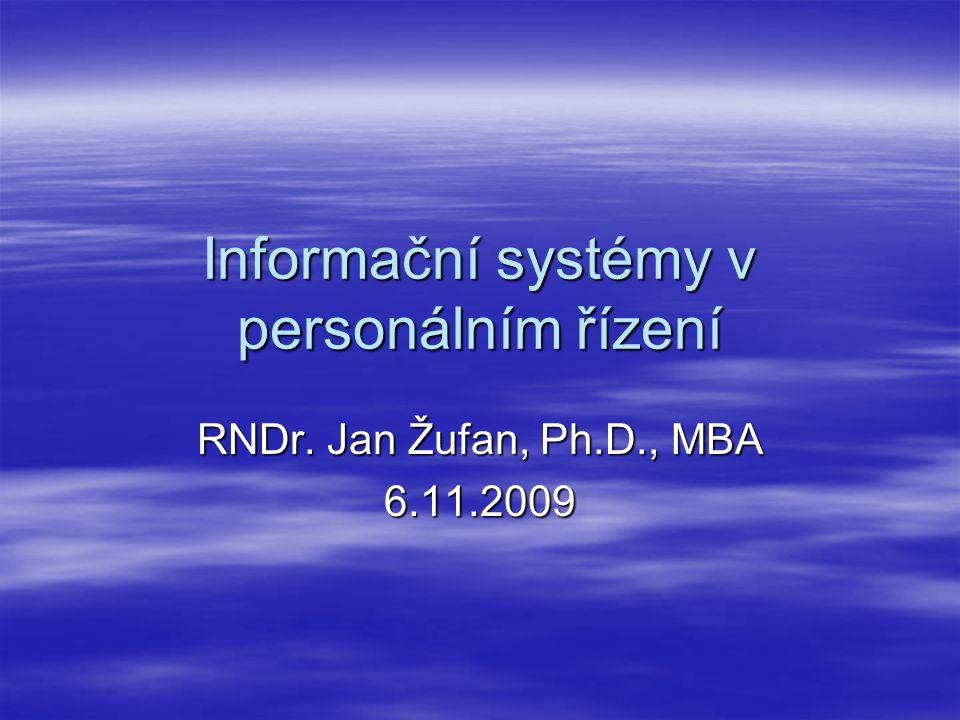Informační systémy v personálním řízení RNDr. Jan Žufan, Ph.D., MBA 6.11.2009