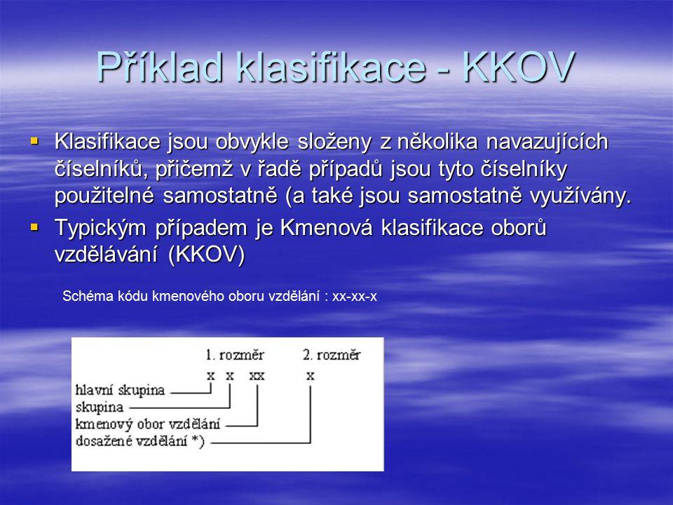 Příklad klasifikace - KKOV  Klasifikace jsou obvykle složeny z několika navazujících číselníků, přičemž v řadě případů jsou tyto číselníky použitelné samostatně (a také jsou samostatně využívány.