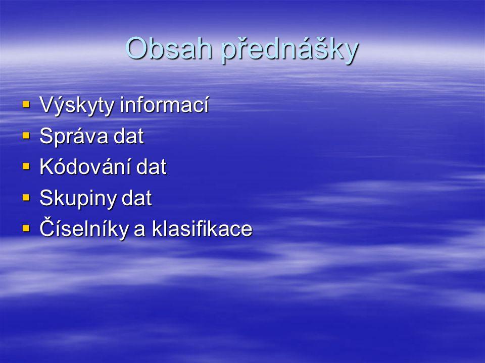 Obsah přednášky  Výskyty informací  Správa dat  Kódování dat  Skupiny dat  Číselníky a klasifikace