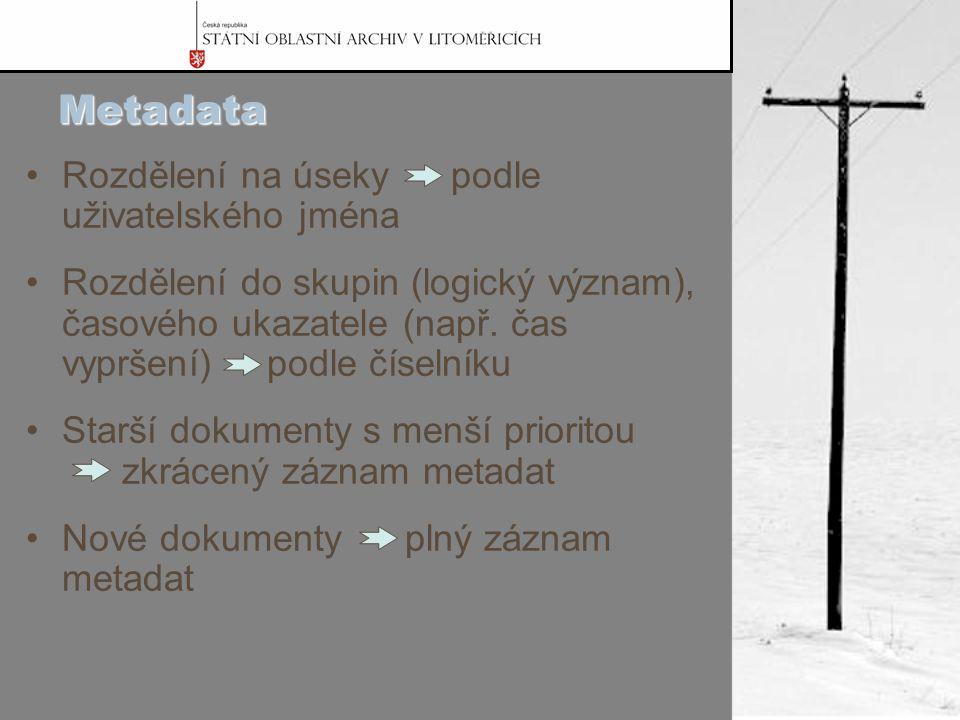 Metadata Rozdělení na úseky podle uživatelského jména Rozdělení do skupin (logický význam), časového ukazatele (např.