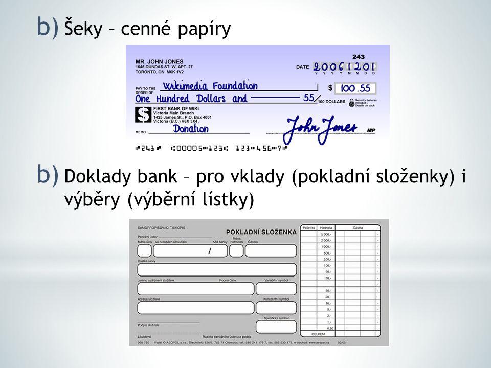 b) Šeky – cenné papíry b) Doklady bank – pro vklady (pokladní složenky) i výběry (výběrní lístky)