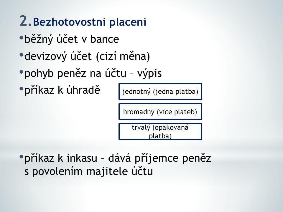 2. Bezhotovostní placení běžný účet v bance devizový účet (cizí měna) pohyb peněz na účtu – výpis příkaz k úhradě příkaz k inkasu – dává příjemce peně
