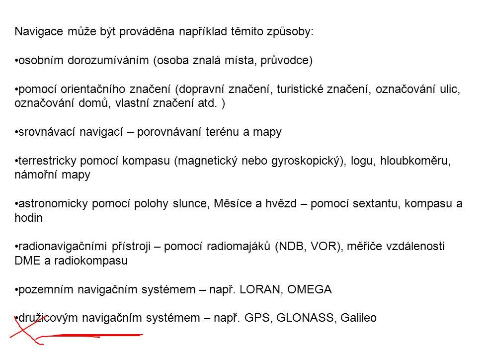 Navigace může být prováděna například těmito způsoby: osobním dorozumíváním (osoba znalá místa, průvodce) pomocí orientačního značení (dopravní značen
