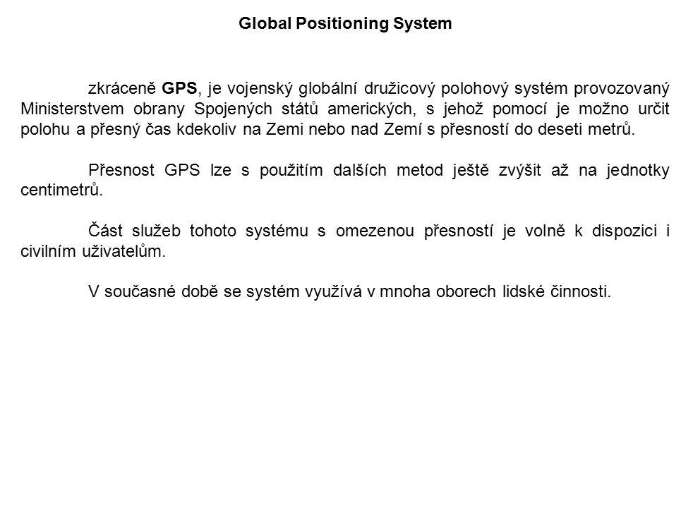 Global Positioning System zkráceně GPS, je vojenský globální družicový polohový systém provozovaný Ministerstvem obrany Spojených států amerických, s